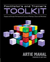 Facilitator's and Trainer's Toolkit: Engage and Energize Participants for Success in Meetings, Classes, and Workshops
