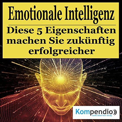 Emotionale Intelligenz: Diese fünf Eigenschaften machen Sie zukünftig erfolgreicher cover art
