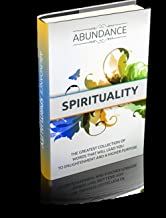 Abundance Spirituality : Abundance as depicted by many would imply plentiful or wealth & Spirituality would imply to live ...