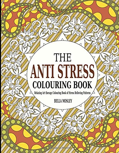 The Anti Stress Colouring Book: Relaxing Art Therapy Colouring Book of Stress Relieving Patterns: Volume 1 (Adult Colouring Books, Anti Stress ... Mindfulness Colouring Book, Best Sellers)
