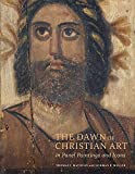 Mathews, T: Dawn of Christian Art - In Panel Painings and Ic