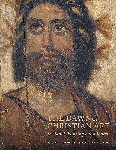 Mathews, T: Dawn of Christian Art - In Panel Painings and Ic (Getty Publications - (Yale))