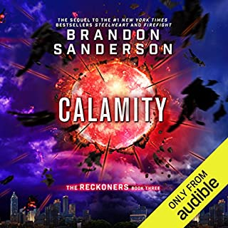 Calamity     The Reckoners, Book 3              By:                                                                                                                                 Brandon Sanderson                               Narrated by:                                                                                                                                 MacLeod Andrews                      Length: 12 hrs and 18 mins     21,394 ratings     Overall 4.7