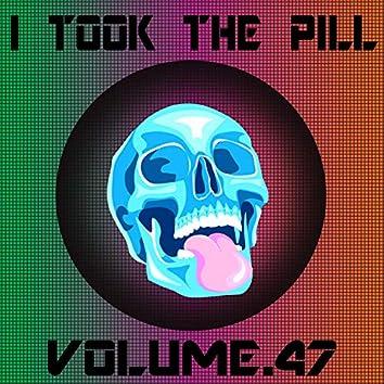 I Took The Pill, Vol. 47