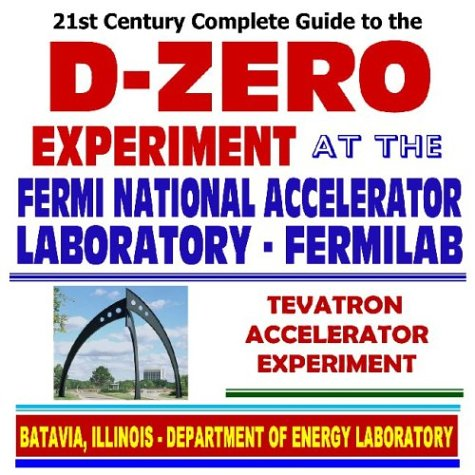 21st Century Complete Guide to the D-Zero Experiment at the Fermi National Accelerator Laboratory, Fermilab, Tevatron Accelerator Experiment, Nuclear and High-Energy Physics (CD-ROM)