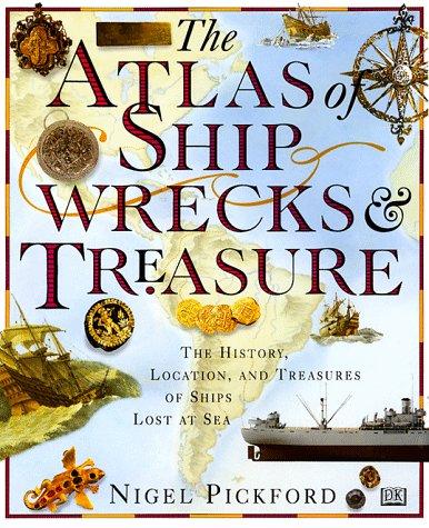 The Atlas of Shipwrecks & Treasure: The History, Location, and Treasures of Ships Lost at Sea