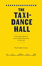 The Taxi-Dance Hall: A Sociological Study in Commercialized Recreation and City  Life (University of Chicago Sociological Series)