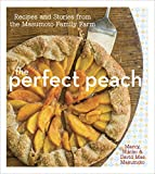 The Perfect Peach: Recipes and Stories from the Masumoto Family Farm [A Cookbook]