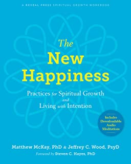 The New Happiness: Practices for Spiritual Growth and Living with Intention