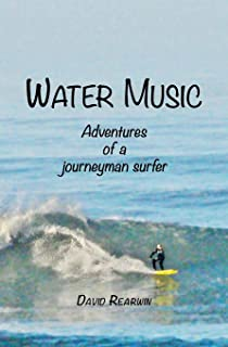 Water Music: Adventures of a journeyman surfer