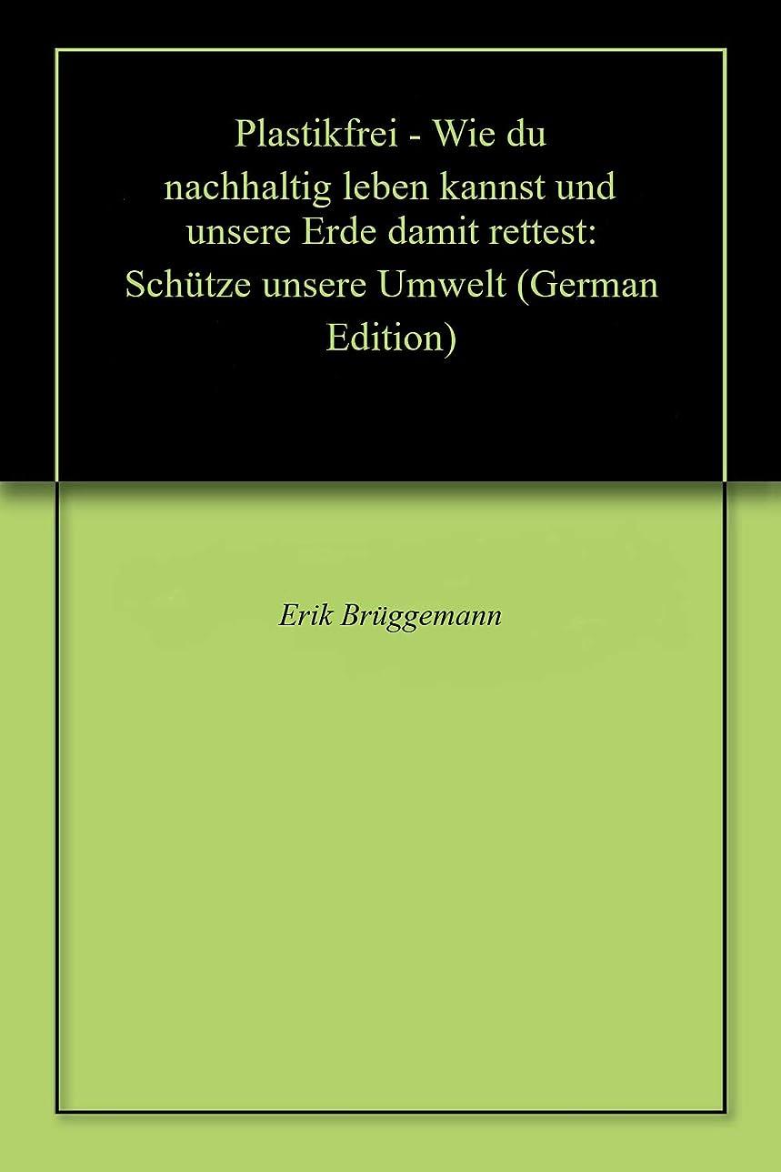 魅了する国勢調査無限大Plastikfrei - Wie du nachhaltig leben kannst und unsere Erde damit rettest: Schütze unsere Umwelt (German Edition)