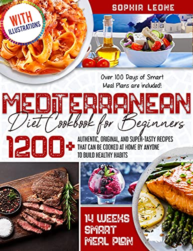 Mediterranean Diet Cookbook For Beginners: 1200+ Authentic, Original, and Super-Tasty Recipes That Can Be Cooked at Home by Anyone to Build Healthy Habits  Over 100 Days of Smart Meal Plans.