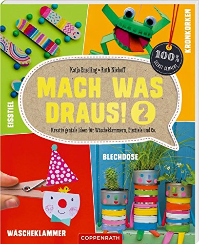 Mach was draus! 2: Kreativ geniale Ideen für Wäscheklammern, Eisstiele und Co. (100% selbst gemacht)