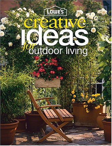 Lowe's: Creative Ideas for Outdoor Living (Lowe's Home Improvement)