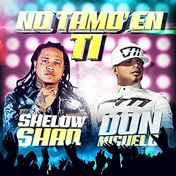 No Tamo En Ti (feat. Shelow Shaq)