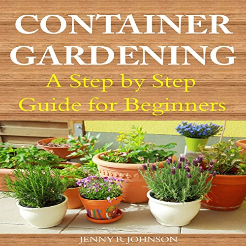 Container Gardening: A Step by Step Guide for Beginners audiobook cover art