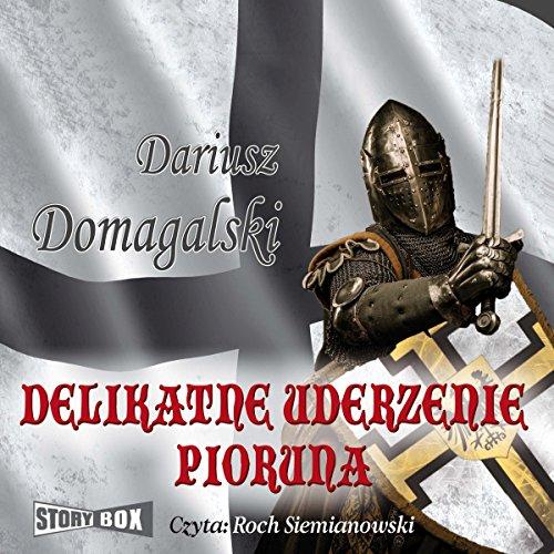 Delikatne uderzenie pioruna     Cykl krzyzacki 1              By:                                                                                                                                 Dariusz Domagalski                               Narrated by:                                                                                                                                 Roch Siemianowski                      Length: 10 hrs and 53 mins     2 ratings     Overall 3.0