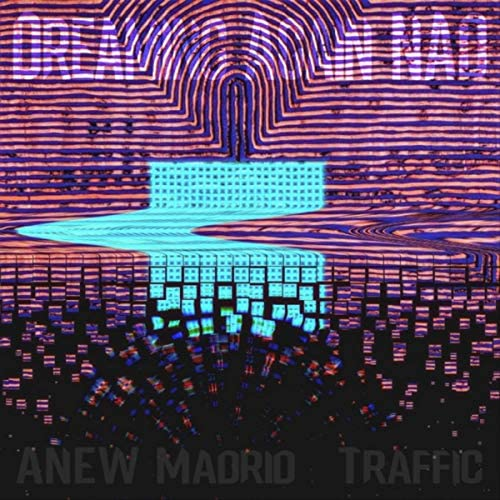 Anew Madrid feat. Traffic