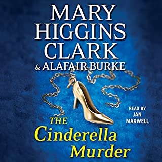 The Cinderella Murder                   By:                                                                                                                                 Mary Higgins Clark,                                                                                        Alafair Burke                               Narrated by:                                                                                                                                 Jan Maxwell                      Length: 8 hrs and 40 mins     2,086 ratings     Overall 4.3