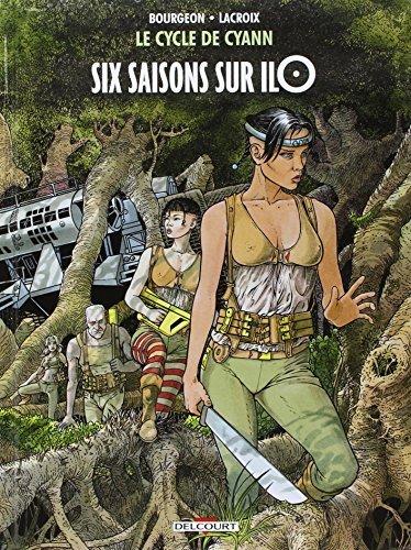 Le Cycle de Cyann T2 - Six saisons sur Ilo de Claude Lacroix (Créateur), François Bourgeon (Illustrations) (17 septembre 2014) Album