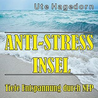 Anti-Stress Insel     Tiefe Entspannung durch NLP              Autor:                                                                                                                                 Ute Hagedorn                               Sprecher:                                                                                                                                 Ute Hagedorn                      Spieldauer: 37 Min.     5 Bewertungen     Gesamt 5,0
