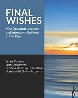 Final Wishes: Estate Planning • Legal Documents • Personal Wishes & Instructions • Household and Online Accounts