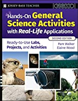 Hands-On General Science Activities With Real-Life Applications: Ready-to-Use Labs, Projects, and Activities for Grades 5-12 (J-B Ed: Hands On)