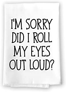 Honey Dew Gifts Funny Kitchen Towels, I'm Sorry Did I Roll My Eyes Out Loud Flour Sack Towel, 27 inch by 27 inch, 100% Cot...