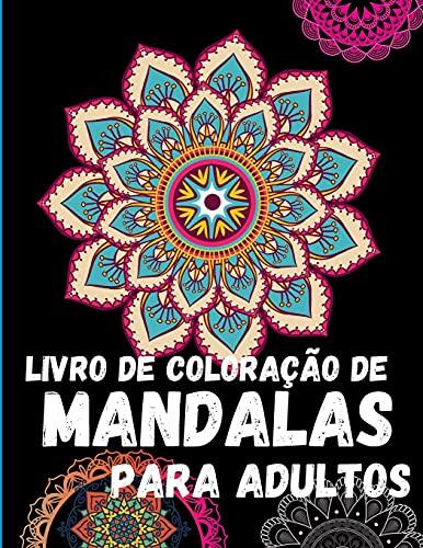 Mandalas: Um livro Coloração para adultos: alívio do stress e relaxamento; Mandalas, animais, desenhos florais para relaxamento de adultos