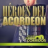 Club Corridos Presenta: Héroes del Acordeon