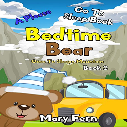 Bedtime Bear Goes to Sleepy Mountain, Book 3     A Please Go to Sleep Book              By:                                                                                                                                 Marry Fern                               Narrated by:                                                                                                                                 Nick Marinovich                      Length: 31 mins     Not rated yet     Overall 0.0