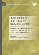 China's Belt and Road Initiative in a Global Context: Volume II: The China Pakistan Economic Corridor and its Implications for Business (Palgrave Macmillan Asian Business Series Book 2)