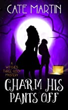 Charm His Pants Off: A Witches Three Cozy Mystery (The Witches Three Cozy Mysteries Book 5)