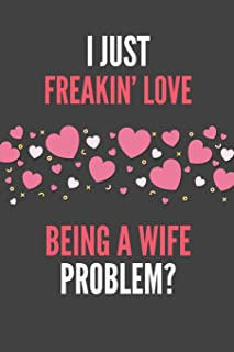 I Just Freakin' Love Being A Wife: Funny Wife's Lined Notebook Journal 110 Pages Great Gift
