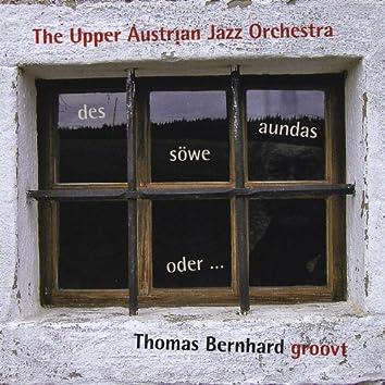 Des söwe aundas oder ... Thomas Bernhard groovt