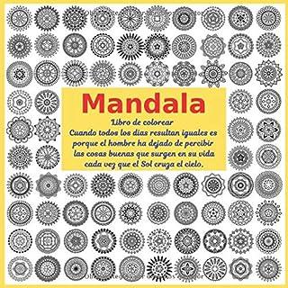 Libro de colorear Mandala - Cuando todos los dias resultan iguales es porque el hombre ha dejado de percibir las cosas bue...