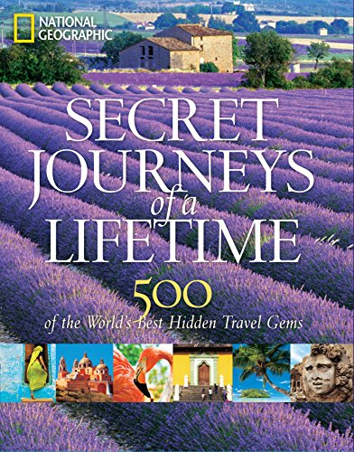 Secret Journeys of a Lifetime: 500 of the World\'s Best Hidden Travel Gems (National Geographic)