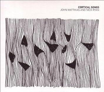 MATTHIAS, J. / RYAN, N.: Cortical Songs (Matthias)