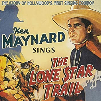 Sings the Lone Star Trail, The Story of Hollywood's First Singing Cowboy
