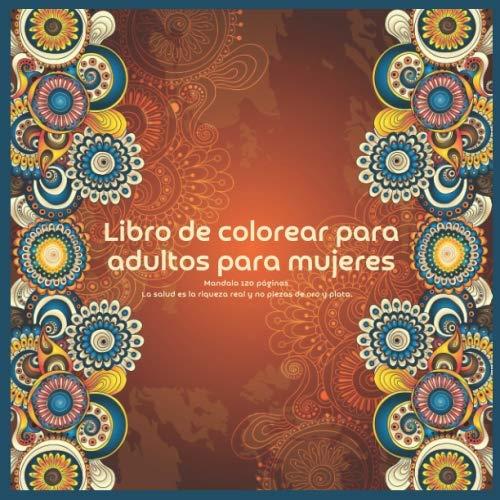 Libro de colorear para adultos para mujeres Mandala 120+ páginas - La salud es la riqueza real y no