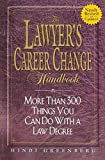 The Lawyer s Career Change Handbook: More Than 300 Things You Can Do With a Law Degree, Updated and Revised