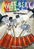 Orff Beat - Kopiervorlagen: Moderne Beats mit Orff-Instrumenten - Klasse 3 bis 6
