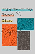Enjoy the Journey Travel Diary: An Easy Journaling Logbook for Study Abroad Students and Personal Vacation Trips