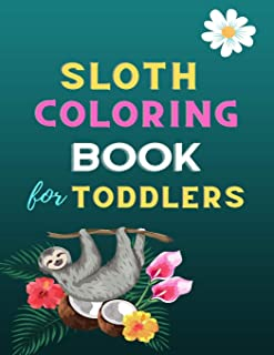 Sloth coloring book for toddlers: A fun kid animal coloring book for kids: amazing Sloth lovers coloring book: Cute sloth ...