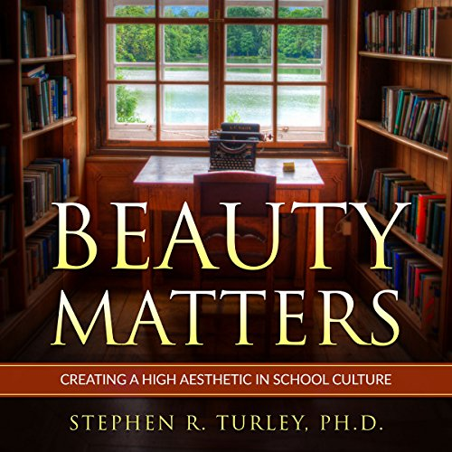 Beauty Matters: Creating a High Aesthetic in School Culture  By  cover art