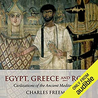 Egypt, Greece, and Rome     Civilizations of the Ancient Mediterranean              By:                                                                                                                                 Charles Freeman                               Narrated by:                                                                                                                                 Jim Meskimen                      Length: 32 hrs and 2 mins     146 ratings     Overall 4.3