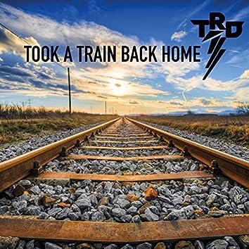 Took a Train Back Home