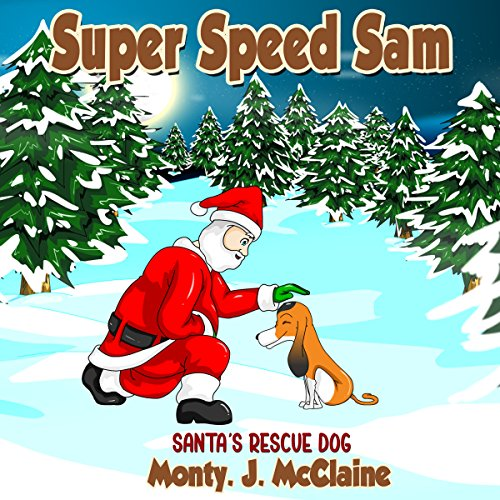 Santa's Rescue Dog     Super Speed Sam, Book 5              By:                                                                                                                                 Monty J. McClaine                               Narrated by:                                                                                                                                 Millian Quinteros                      Length: 1 hr and 57 mins     Not rated yet     Overall 0.0