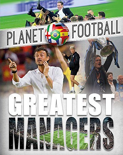 Greatest Managers (Planet Football, Band 1)