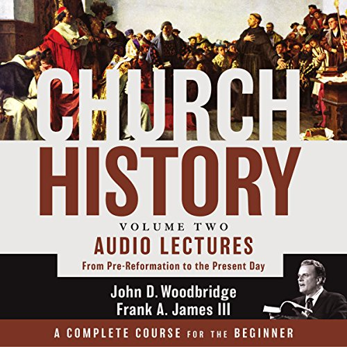 Church History, Volume Two: Audio Lectures audiobook cover art